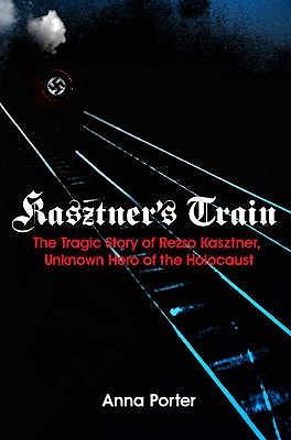 Kasztner's Train - Porter, Anna