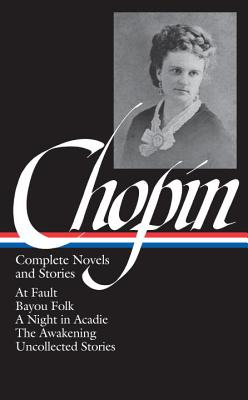Kate Chopin: Complete Novels and Stories - Chopin, Kate