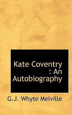 Kate Coventry: An Autobiography - Melville, G J Whyte