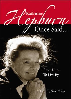 Katharine Hepburn Once Said...: Great Lines to Live by - Crimp, Susan
