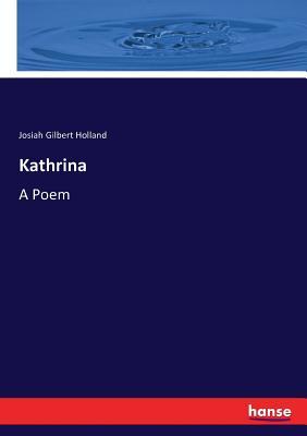 Kathrina: A Poem - Holland, Josiah Gilbert