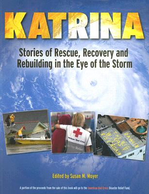 Katrina: Stories of Rescue, Recovery and Rebuilding in the Eye of the Storm - Moyer, Susan M (Editor)