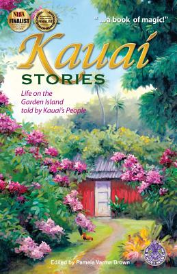Kauai Stories: Life on the Garden Island Told by Kauai's People - Brown, Pamela Varma (Editor)