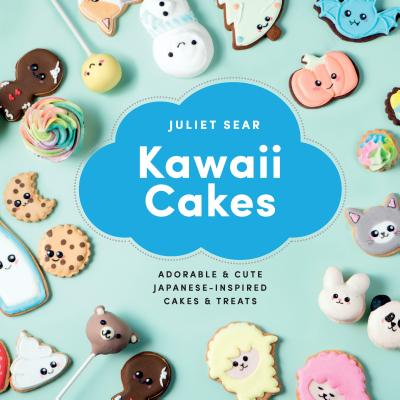 Kawaii Cakes: Adorable and cute Japanese-inspired cakes and treats - Sear, Juliet