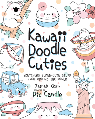 Kawaii Doodle Cuties: Sketching Super-Cute Stuff from Around the World - Candle, Pic, and Khan, Zainab