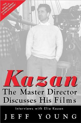 Kazan on Film: The Master Director Discusses His Film - Young, Jeff