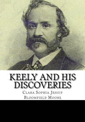 Keely and His Discoveries - Moore, Clara Sophia Jessup Bloomfield
