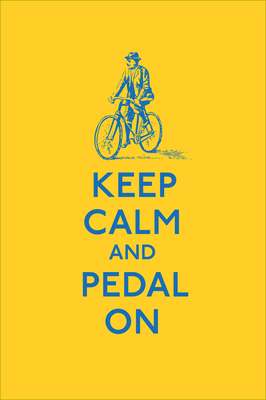 Keep Calm and Pedal On -