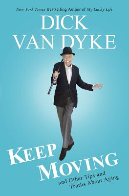 Keep Moving: And Other Tips and Truths about Aging - Van Dyke, Dick