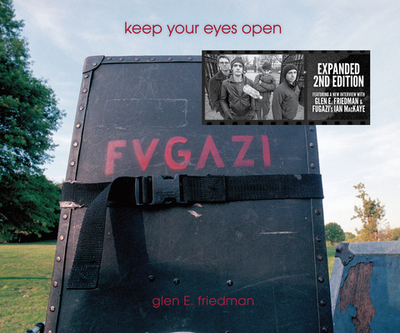 Keep Your Eyes Open: The Fugazi Photographs of Glen E. Friedman - Friedman, Glen E (Photographer), and Svenonius, Ian F (Introduction by)