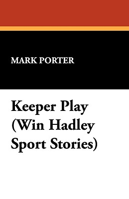 Keeper Play (Win Hadley Sport Stories) - Porter, Mark