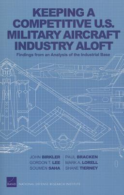 Keeping a Competitive U.S. Military Aircraft Industry Aloft: Findings from an Analysis of the Industrial Base - Birkler, John
