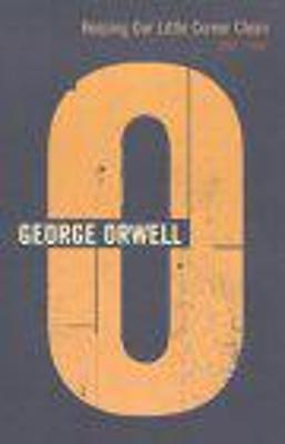 Keeping Our Little Corner Clean: 1941-1942 - Orwell, George