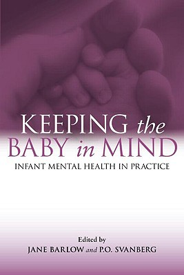 Keeping the Baby in Mind: Infant Mental Health in Practice - Barlow, Jane (Editor), and Svanberg, P O (Editor)