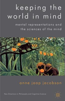 Keeping the World in Mind: Mental Representations and the Sciences of the Mind - Jacobson, Anne Jaap