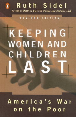 Keeping Women and Children Last: America's War on the Poor, Revised Edition - Sidel, Ruth, Professor
