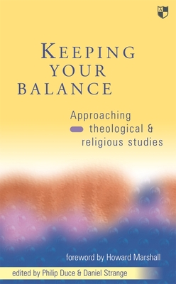 Keeping Your Balance: Approaching Theological and Religious Studies - Duce, Philip, and Strange, Daniel