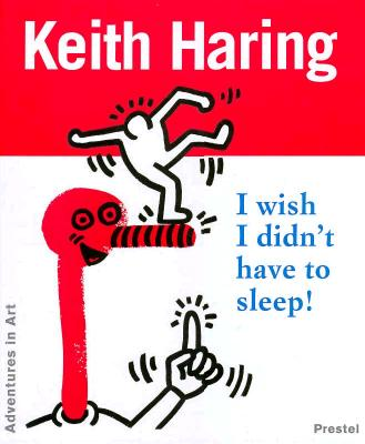 Keith Haring: I Wish I Didn't Have to Sleep - Haring, Keith, and La Valette, Desiree, and Fehrle, Gerdt