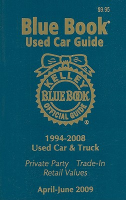 Kelley Blue Book Used Car Guide, Consumer Edition: April-June 2009 - Kelley Blue Book (Creator)