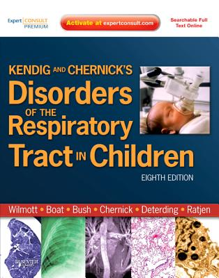 Kendig and Chernick's Disorders of the Respiratory Tract in Children - Wilmott, Robert W, MD, Frcp, and Bush, Andrew, Mr., Ma, MD, Frcp, and Boat, Thomas F, MD