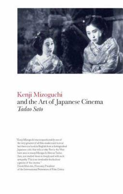 Kenji Mizoguchi and the Art of Japanese Cinema - Sato, Tadao, and Padgaonkar, Latika (Editor), and Vasudev, Aruna (Editor)