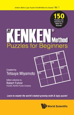 Kenken Method - Puzzles For Beginners, The: 150 Puzzles And Solutions To Make You Smarter - Fuhrer, Robert (Editor)