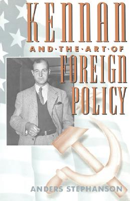 Kennan and the Art of Foreign Policy - Stephanson, Anders