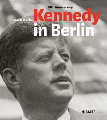 Kennedy in Berlin - Koetzle, Hans-Michael, and von Altenbockum, Jasper, and Bahr, Egon