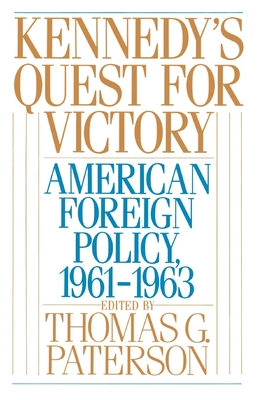 Kennedy's Quest for Victory: American Foreign Policy, 1961-1963 - Paterson, Thomas G, Professor (Editor)