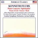 "Kenneth Fuchs: Piano Concerto ""Spiritualist""; Poems of Life; Glacier; Rush"