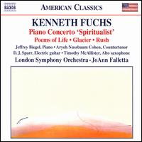 "Kenneth Fuchs: Piano Concerto ""Spiritualist""; Poems of Life; Glacier; Rush - Aryeh Nussbaum Cohen (counter tenor); Christine Pendrill (cor anglais); D.J. Sparr (guitar); Jeffrey Biegel (piano);..."
