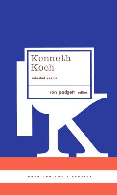 Kenneth Koch: Selected Poems: (american Poets Project #24) - Koch, Kenneth, Professor, and Padgett, Ron (Editor)