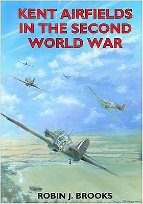 Kent Airfields in the Second World War - Brooks, Robin J
