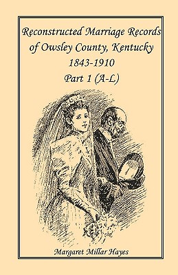 Kentucky Reconstructed Marriage Records of Owsley County, Kentucky, 1843-1910: Part 1 (A-L) - Hayes, Margaret Millar