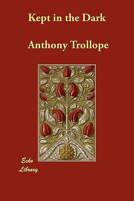 Kept in the Dark - Trollope, Anthony