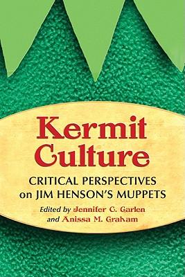 Kermit Culture: Critical Perspectives on Jim Henson's Muppets - Garlen, Jennifer C (Editor), and Graham, Anissa M (Editor)