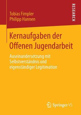 Kernaufgaben Der Offenen Jugendarbeit: Auseinandersetzung Mit Selbstverstandnis Und Eigenstandiger Legitimation - Fimpler, Tobias
