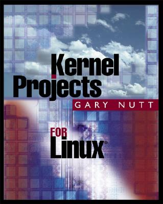 Kernel Projects for Linux - Nutt, Gary J