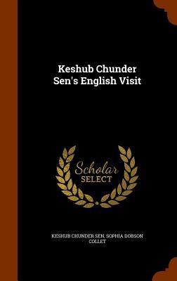 Keshub Chunder Sen's English Visit - Sen, Keshub Chunder, and Collet, Sophia Dobson