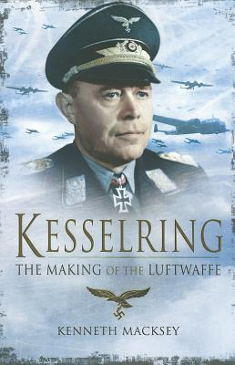 Kesselring: The Making of the Luftwaffe - Macksey, Kenneth
