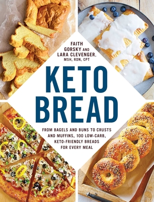 Keto Bread: From Bagels and Buns to Crusts and Muffins, 100 Low-Carb, Keto-Friendly Breads for Every Meal - Gorsky, Faith, and Clevenger, Lara, CPT
