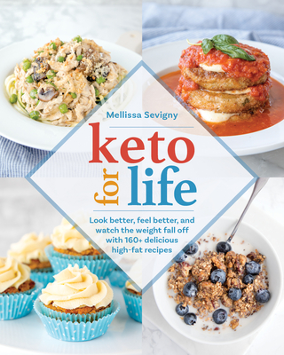 Keto for Life: Look Better, Feel Better, and Watch the Weight Fall Off with 160+ Delicious High-Fat Recipes - Sevigny, Mellissa