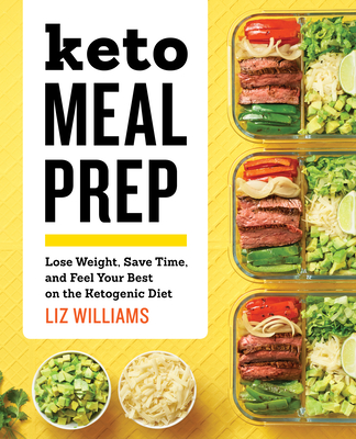 Keto Meal Prep: Lose Weight, Save Time, and Feel Your Best on the Ketogenic Diet - Williams, Liz