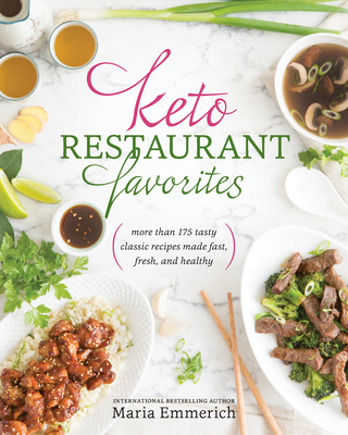 Keto Restaurant Favorites: More Than 175 Tasty Classic Recipes Made Fast, Fresh, and Healthy - Emmerich, Maria
