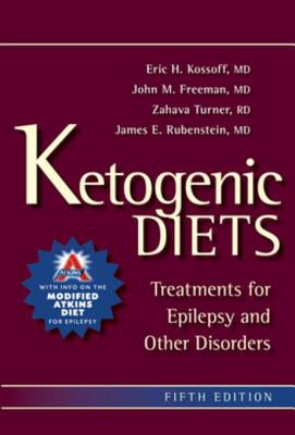 Ketogenic Diets: Treatments for Epilepsy and Other Disorders - Kossoff, Eric