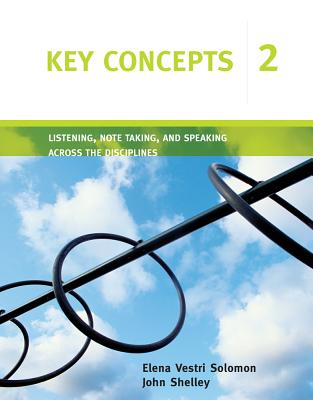Key Concepts 2: Listening, Note Taking, and Speaking Across the Disciplines - Solomon, Elena Vestri, and Shelley, John