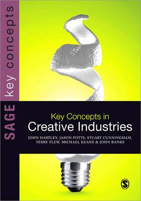 Key Concepts in Creative Industries - Flew, Terry, and Potts, Jason, and Keane, Michael