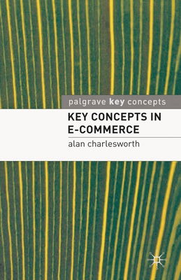 Key Concepts in E-Commerce - Charlesworth, Alan