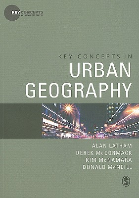 Key Concepts in Urban Geography - Latham, Alan, Dr., and McCormack, Derek, and McNamara, Kim