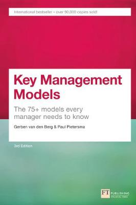Key Management Models, 3rd Edition: The 75+ Models Every Manager Needs to Know - Van Den Berg, Gerben, and Pietersma, Paul